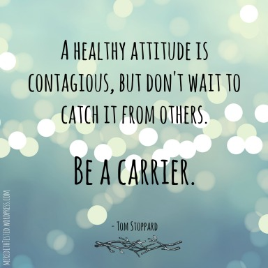 A healthy attitude is contagious quote, from MeredithTested.wordpress.com