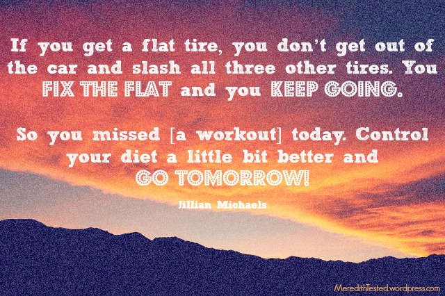 Workout, diet, lifestyle motivation - #quote by Jillian Michaels. // MeredithTested.wordpress.com