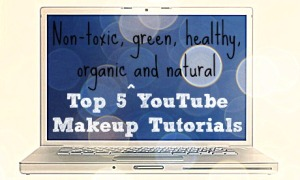 Top 5 YouTube Organic Non-Toxic Makeup Tutorials
