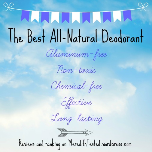 Natural, aluminum-free deodorant round-up of reviews // MeredithTested.wordpress.com