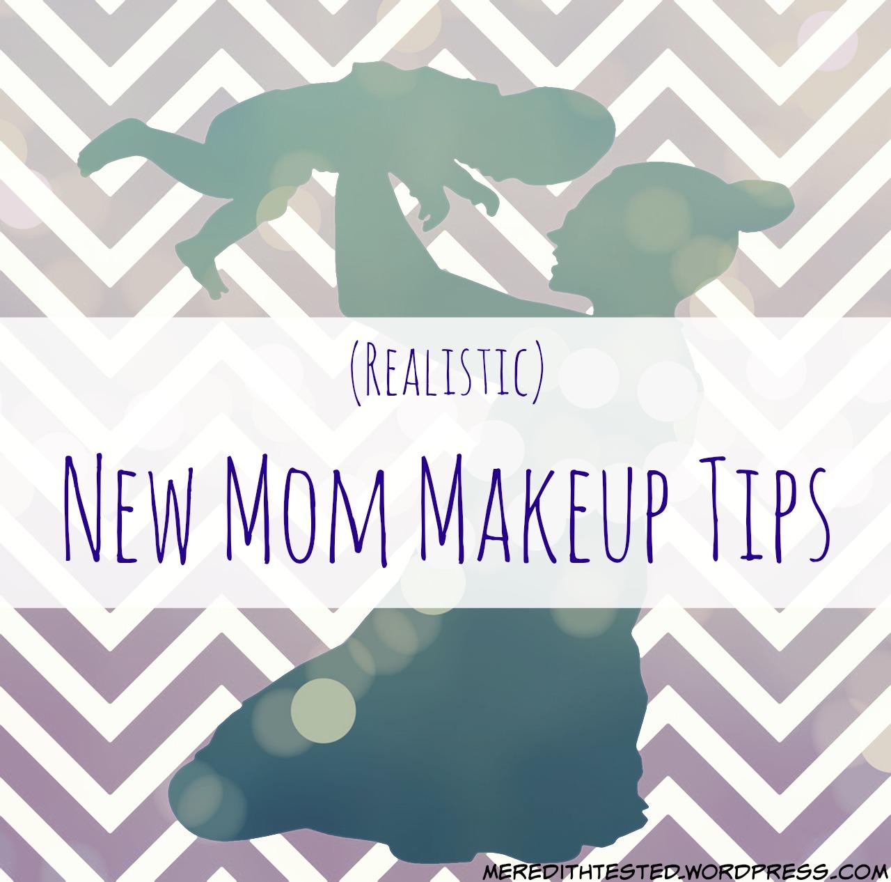 new mom makeup tips