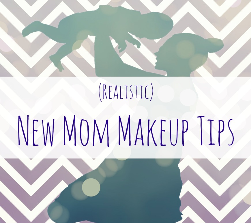 new mom makeup tips