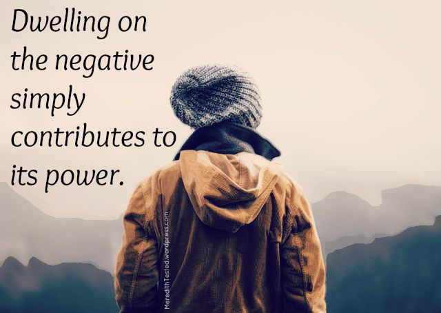 dwelling on negativity quote