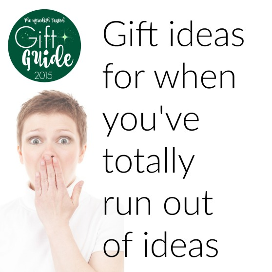 Gift ideas for your friends, unique ideas when you've totally run out of ideas, easy gifts for anyone on your list