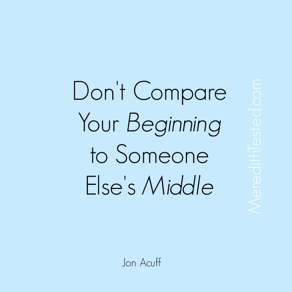 Don't compare your beginning to someone else's middle quote